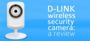 D-Link Wireless Day/Night Network Surveillance Camera with mydlink-Enabled (DCS-932L) Review and Tips